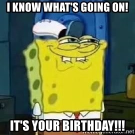 Spongebob Thread - I know what's going on! It's your birthday!!!