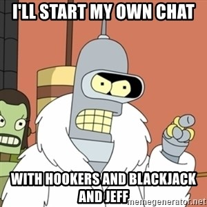 bender blackjack and hookers - I'll start my own chat with hookers and blackjack and jeff