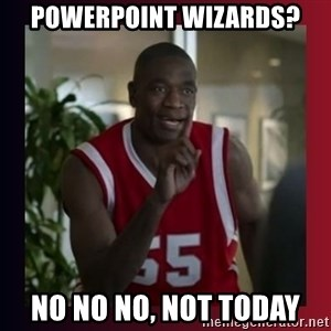 Dikembe Mutombo - PowerPoint wizards? No no no, not today