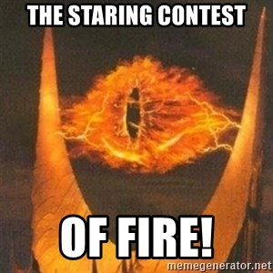 Eye of Sauron - the staring contest of fire!