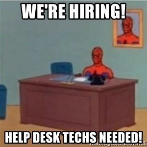 60s spiderman behind desk - We're Hiring!  Help Desk Techs Needed!
