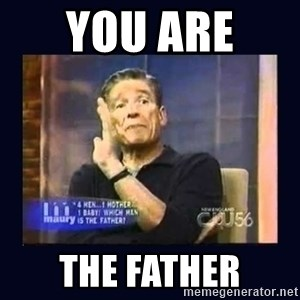 Maury Povich Father - You are  the father