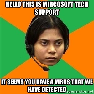 Stereotypical Indian Telemarketer - Hello this is mircosoft tech support it seems you have a virus that we have detected