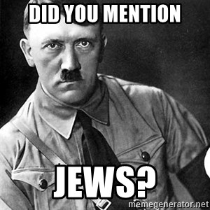 Hitler Advice - Did You mention Jews?
