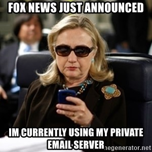 Hillary Clinton Texting - fox news just announced im currently using my private email server