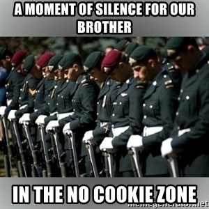 Moment Of Silence - a moment of silence for our brother in the no cookie zone