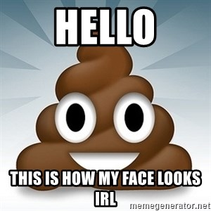 Facebook :poop: emoticon - hello this is how my face looks irl