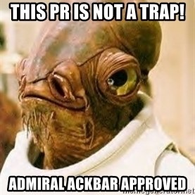Ackbar - This PR iS NOT A TRAP! aDMIRAL ACKBAR APPROVED