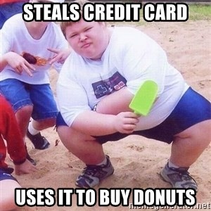 American Fat Kid - Steals credit card Uses it to buy donuts
