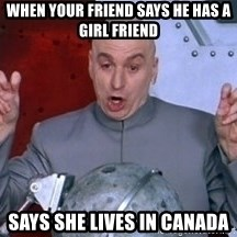 austin powers dr - when your friend says he has a girl friend says she lives in canada
