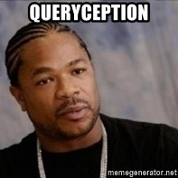 Xzibit WTF - queryception