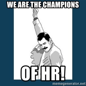 Freddy Mercury - We are the champions Of HR!