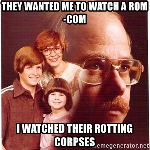 Family Man - They wanted me to watch a rom-com i watched their rotting corpses