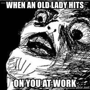 Omg Rage Guy - When an old lady hits on you at work