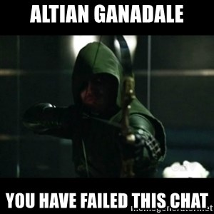 YOU HAVE FAILED THIS CITY - altian ganadale YOU HAVE FAILED THIS CHAT