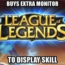League of legends - Buys extra monitor to display skill