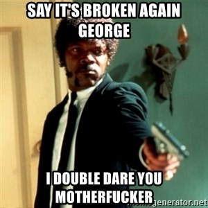 Jules Say What Again - Say it's broken again george I double Dare you MOtherfucker