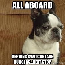 side eye doggie - All aboard serving switchblade burgers...next stop
