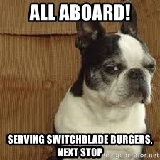 side eye doggie - all aboard! serving switchblade burgers, next stop