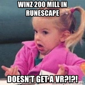 good luck charlie 09876543 - Winz 200 mill in runescape Doesn't get a vr?!?!