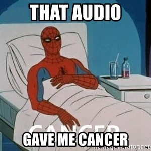 Cancer Spiderman - That audio Gave me cancer