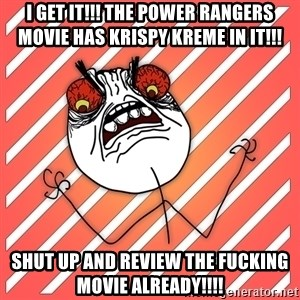 iHate - i get it!!! the power rangers movie has krispy kreme in it!!! shut up and review the fucking movie already!!!!
