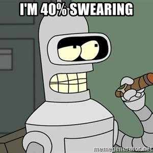 Typical Bender - I'm 40% swearing