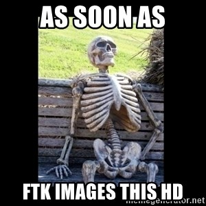 Still Waiting - As sooN aS ftk images this Hd