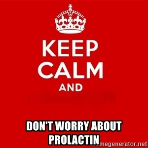 Keep Calm 2 -  don't worry about prolactin