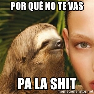 Whisper Sloth - por qué no te vas  pa la shit
