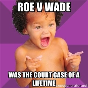 Baby $wag - roe v wade was the court case of a lifetime