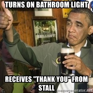 "THUMBS UP OBAMA - Turns on bathroom light Receives ""Thank you"" from STall"