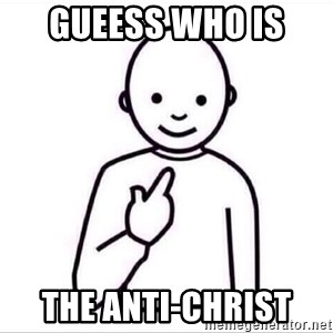 Guess who ? - Gueess who is  The Anti-christ