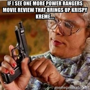 Madea-gun meme - if i see one more power rangers movie review that brings up krispy kreme....