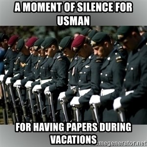 Moment Of Silence - A Moment of silence for usman For having papers during vacations