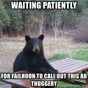 Patient Bear - Waiting patiently For Failhoun to call out this AU thuggery
