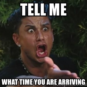 Angry Guido  - tell me what time you are arriving