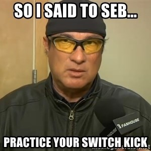 Steven Seagal Mma - So i said to Seb... Practice your switch kick