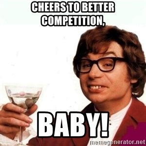 Austin Powers Drink - CHEERS TO BETTER COMPETITION, BABY!
