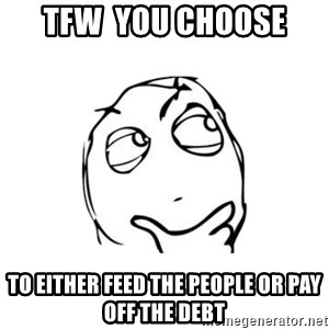 thinking guy - TFW  you choose to either feed the people or pay off the debt