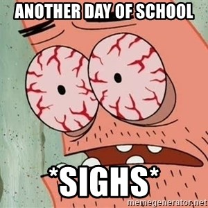 Patrick - Another day of school *sIghs*