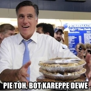 Romney with pies -  pie toh, bot kareppe dewe
