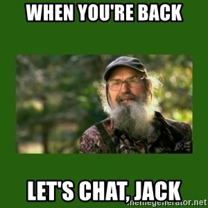 Si Robertson - When you're back let's chat, jack