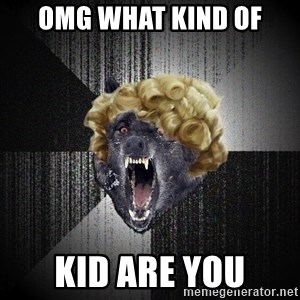 Insanity Wolf - omg what kind of kid are you