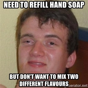 10guy - Need to refill hand soap But don't want to mix two different flavours