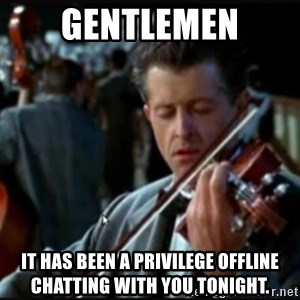 Titanic Band - Gentlemen it has been a privilege Offline Chatting with you tonight.