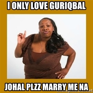 Angry Black Woman - I only love guriqbal  Johal plzz marry me na