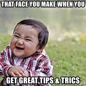 Evil Asian Baby - That face you make when you get great tips & trics