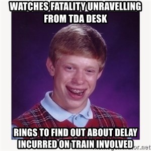 nerdy kid lolz - WATCHES FATALITY UNRAVELLING FROM TDA DESK RINGS TO FIND OUT ABOUT DELAY INCURRED ON TRAIN INVOLVED