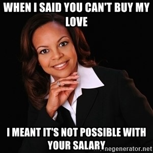 Irrational Black Woman - when i said you can't buy my love i meant it's not possible with your salary